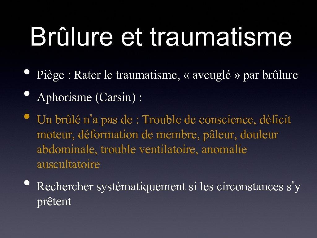 Brûlure et traumatisme • • Piège : Rater le traumatisme, « aveuglé » par