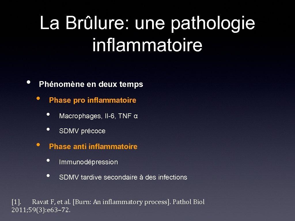 La Brûlure: une pathologie inflammatoire • Phénomène en deux temps • Phase pro inflammatoire