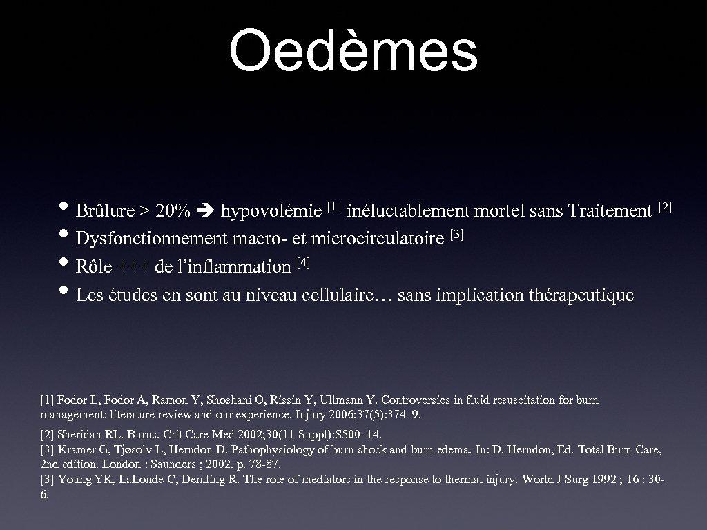 Oedèmes • Brûlure > 20% hypovolémie inéluctablement mortel sans Traitement • Dysfonctionnement macro- et