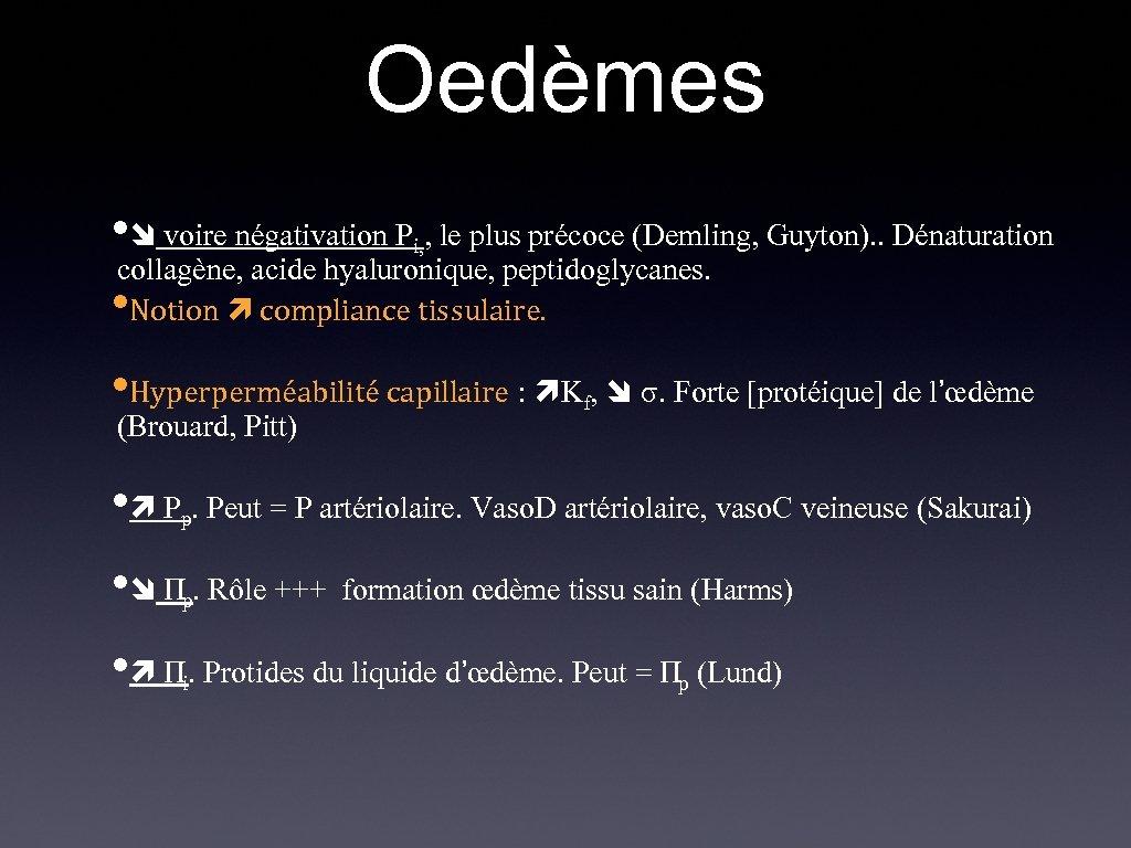 Oedèmes • voire négativation P , le plus précoce (Demling, Guyton). . Dénaturation collagène,