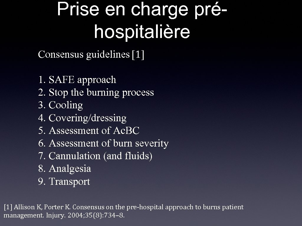 Prise en charge préhospitalière Consensus guidelines [1] 1. SAFE approach 2. Stop the burning