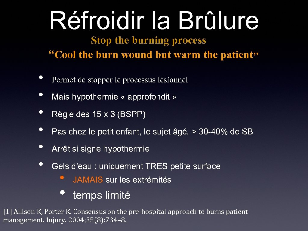 Réfroidir la Brûlure Stop the burning process ''Cool the burn wound but warm the