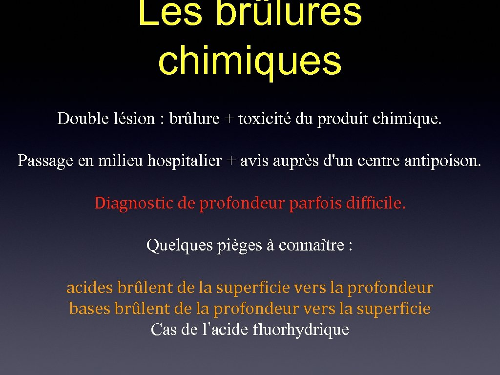 Les brûlures chimiques Double lésion : brûlure + toxicité du produit chimique. Passage en