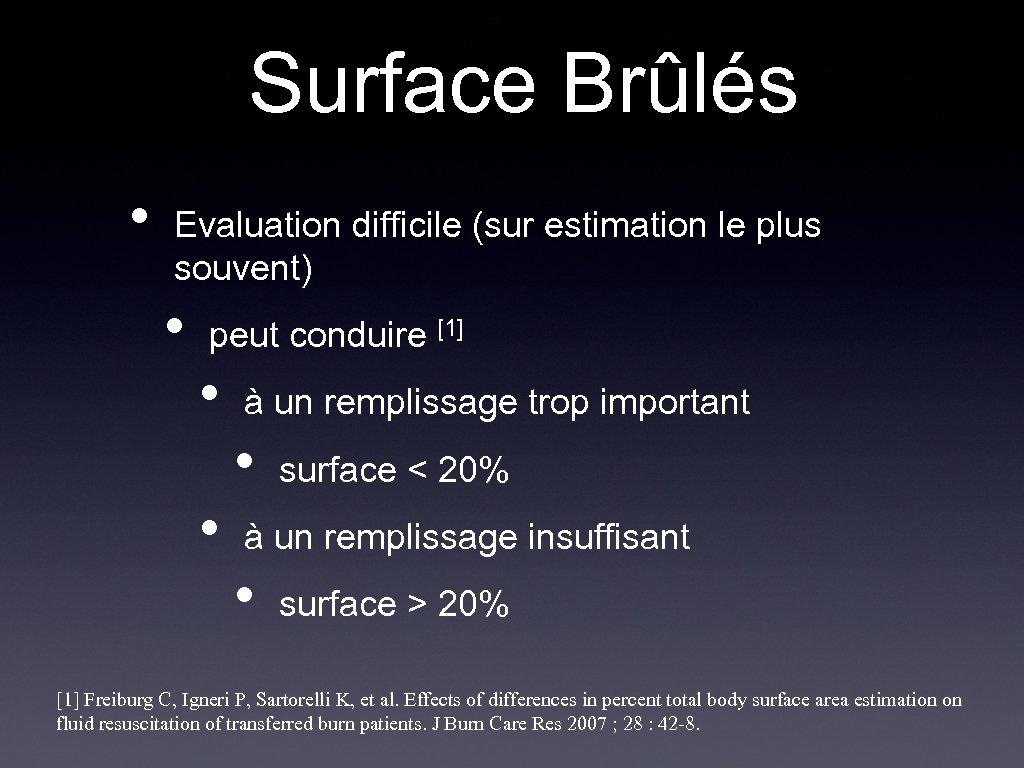 Surface Brûlés • Evaluation difficile (sur estimation le plus souvent) • peut conduire