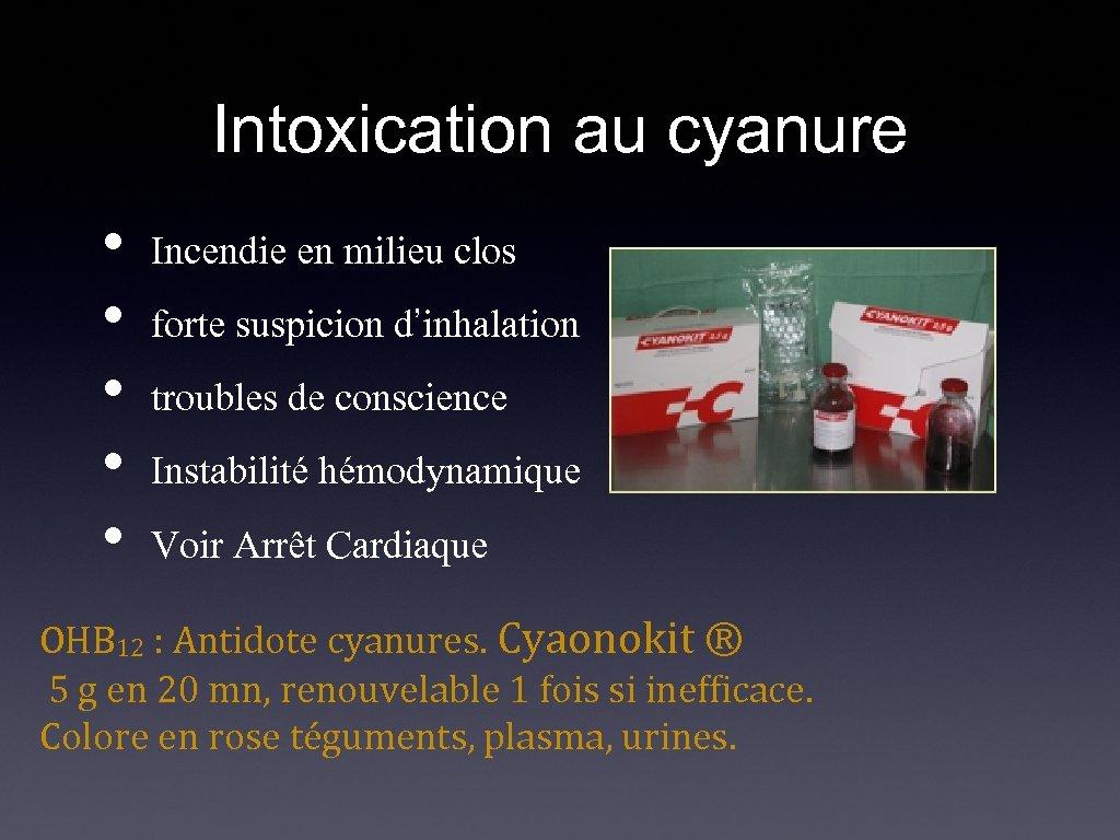 Intoxication au cyanure • • • Incendie en milieu clos forte suspicion d'inhalation troubles