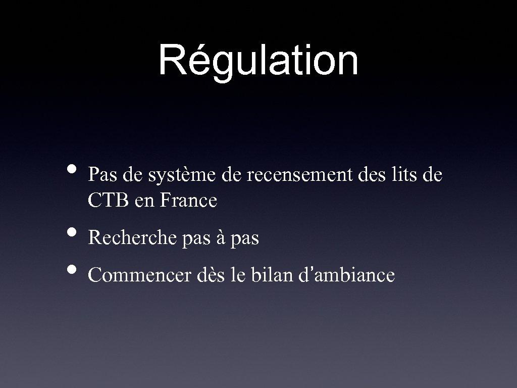 Régulation • Pas de système de recensement des lits de CTB en France •