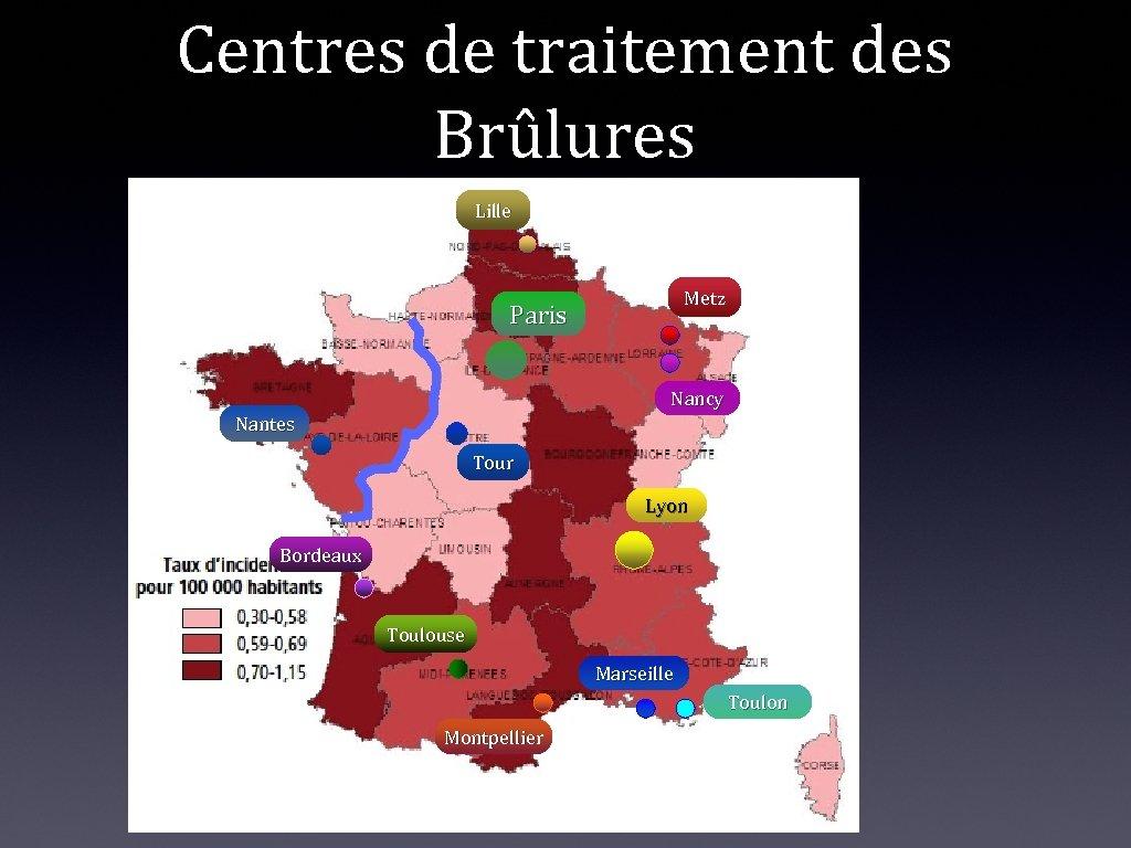 Centres de traitement des Brûlures Lille Metz Paris Nancy Nantes Tour Lyon Bordeaux Toulouse