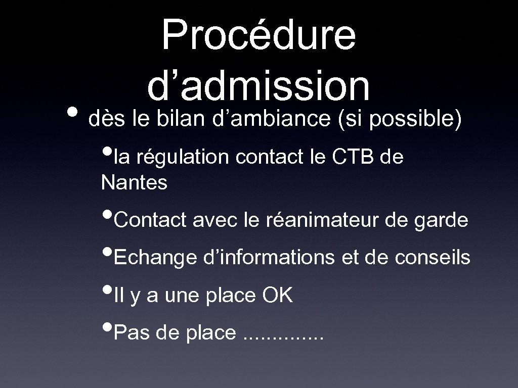 Procédure d'admission • dès le bilan d'ambiance (si possible) • la régulation contact le