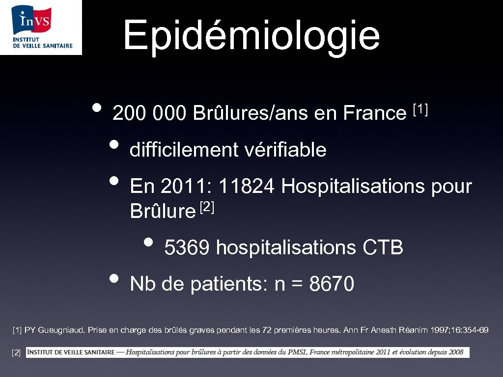 Epidémiologie • [1] 200 000 Brûlures/ans en France • difficilement vérifiable • En 2011:
