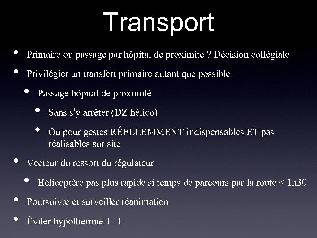 Transport • • Primaire ou passage par hôpital de proximité ? Décision collégiale Privilégier