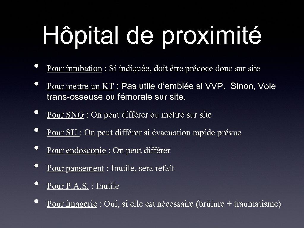 Hôpital de proximité • • Pour intubation : Si indiquée, doit être précoce donc