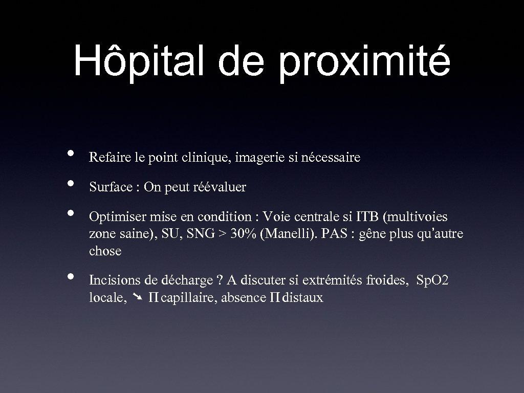 Hôpital de proximité • • Refaire le point clinique, imagerie si nécessaire Surface :