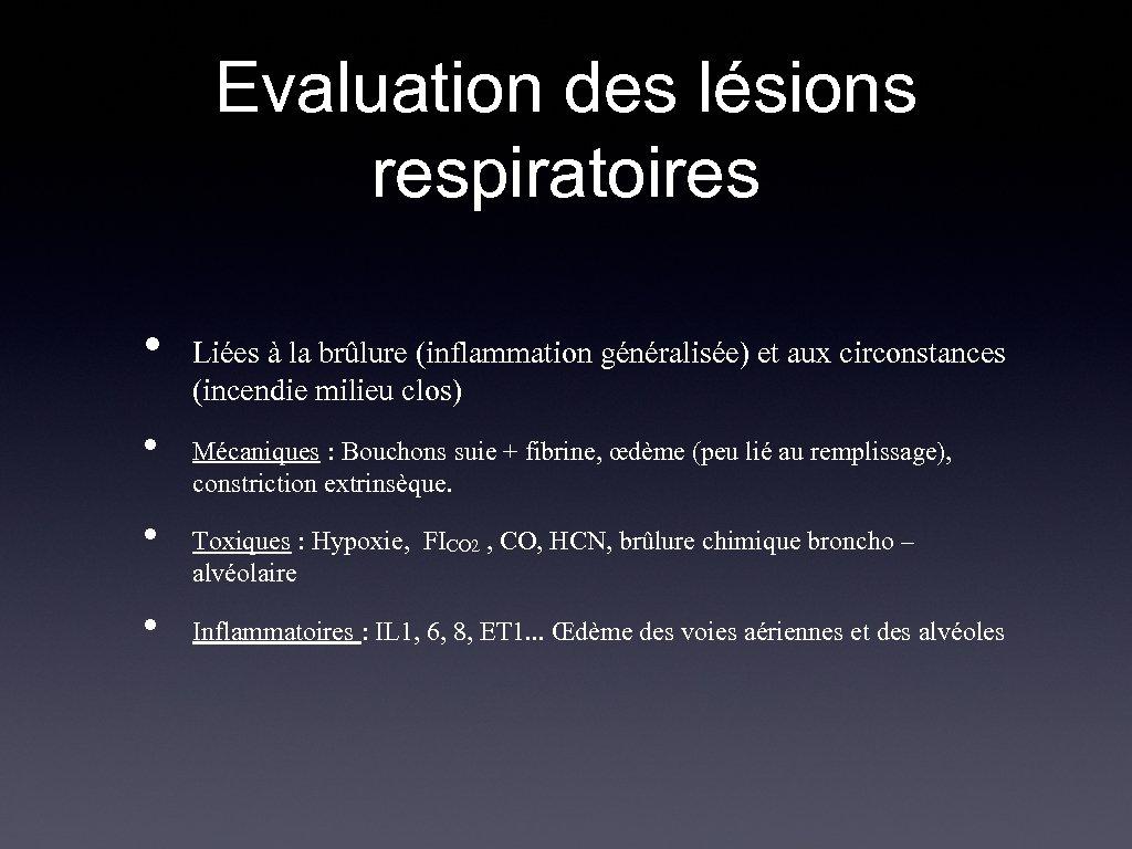 Evaluation des lésions respiratoires • • Liées à la brûlure (inflammation généralisée) et aux