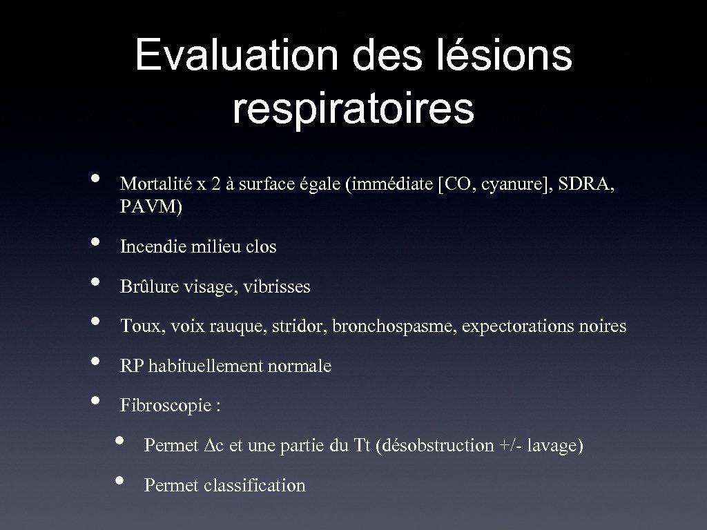 Evaluation des lésions respiratoires • • • Mortalité x 2 à surface égale (immédiate