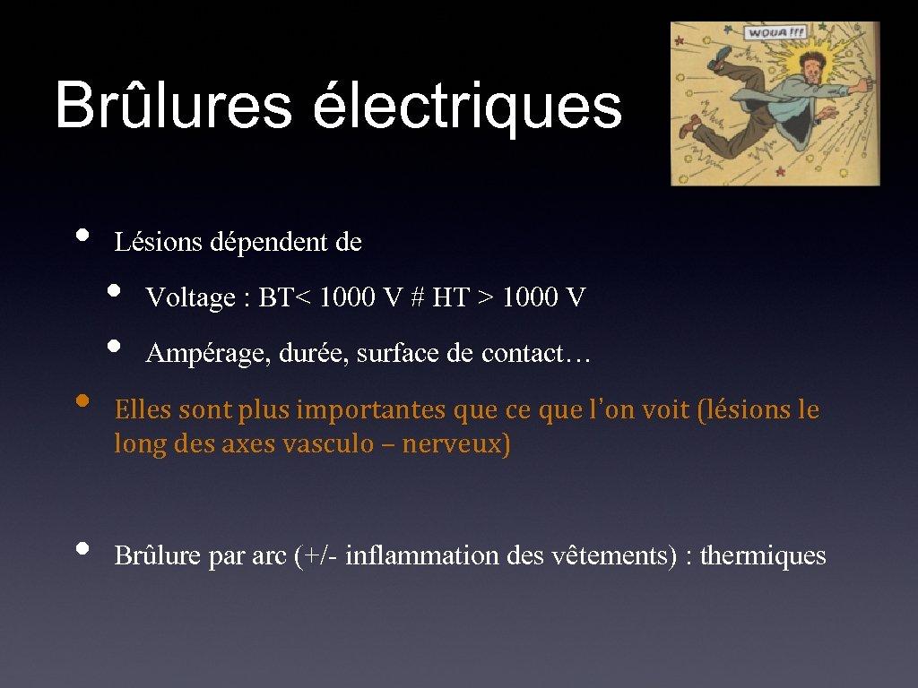 Brûlures électriques • Lésions dépendent de • • Voltage : BT< 1000 V #