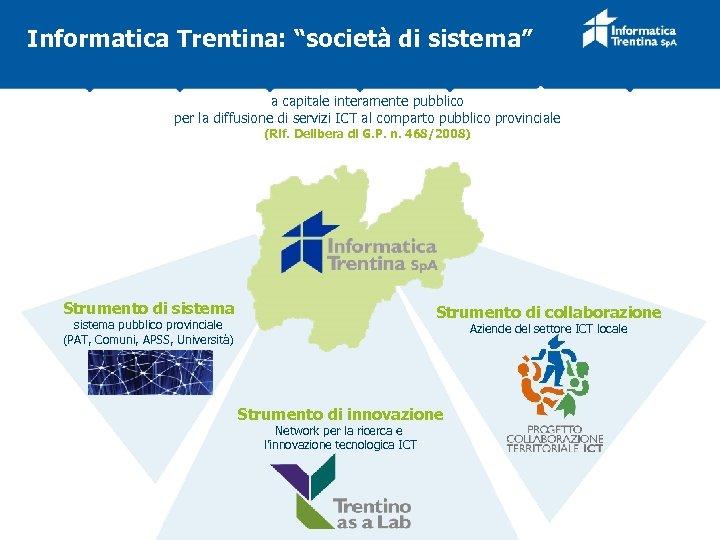 """Informatica Trentina: """"società di sistema"""" a capitale interamente pubblico per la diffusione di servizi"""