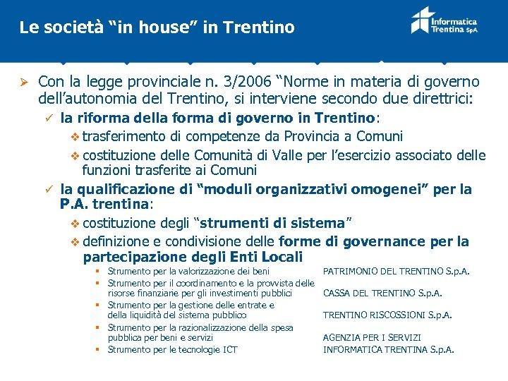 """Le società """"in house"""" in Trentino Ø Con la legge provinciale n. 3/2006 """"Norme"""
