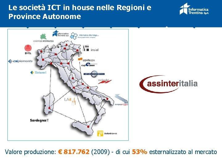 Le società ICT in house nelle Regioni e Province Autonome Valore produzione: € 817.