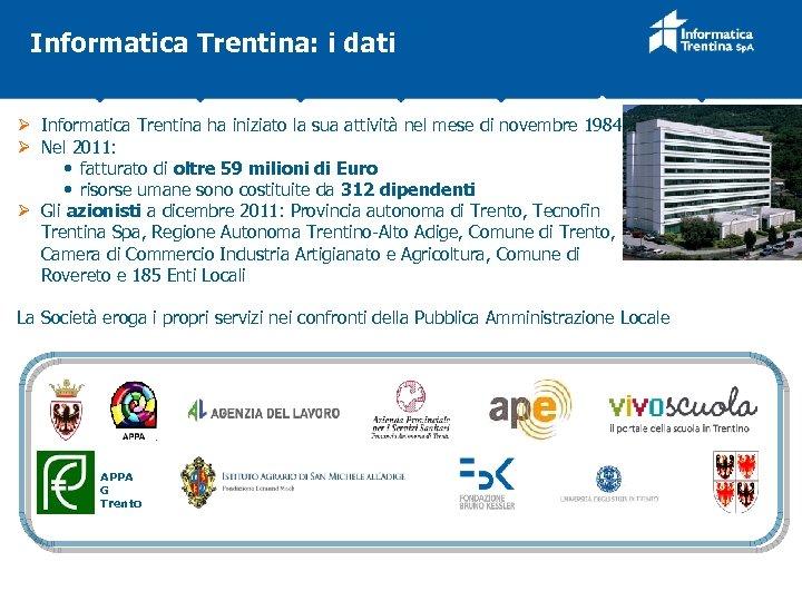 Informatica Trentina: i dati Ø Informatica Trentina ha iniziato la sua attività nel mese