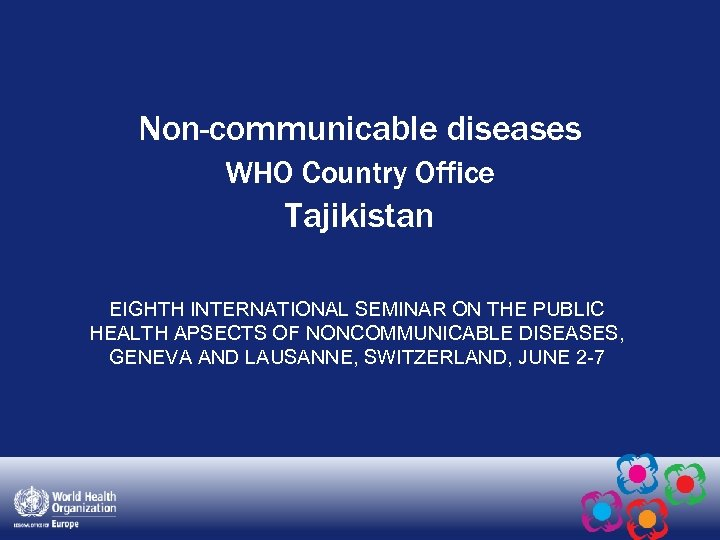 Non-communicable diseases WHO Country Office Tajikistan EIGHTH INTERNATIONAL SEMINAR ON THE PUBLIC HEALTH APSECTS