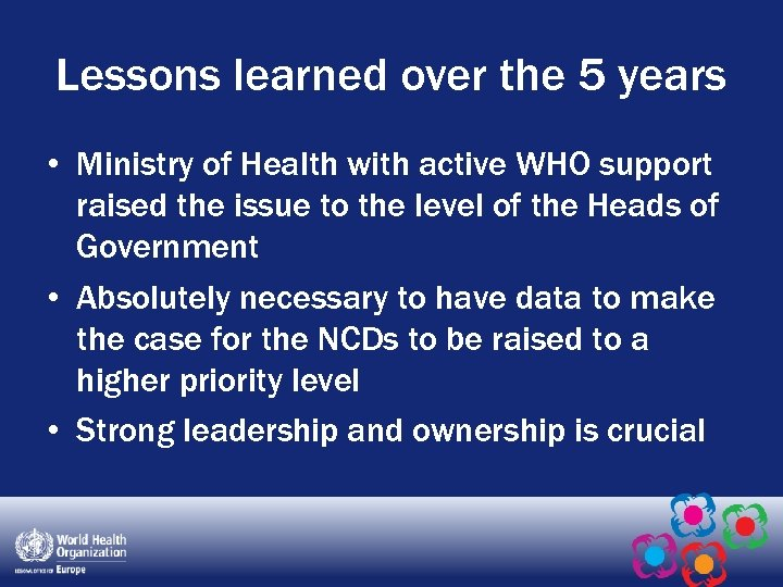 Lessons learned over the 5 years • Ministry of Health with active WHO support