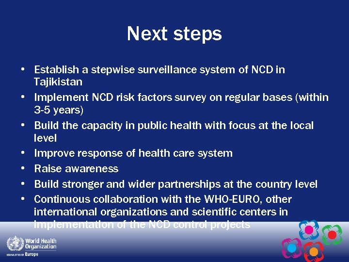 Next steps • Establish a stepwise surveillance system of NCD in Tajikistan • Implement