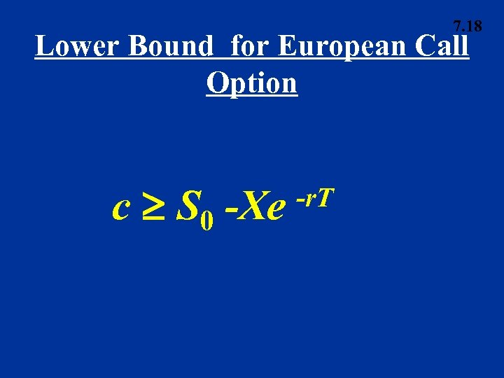 7. 18 Lower Bound for European Call Option c S 0 -Xe -r. T