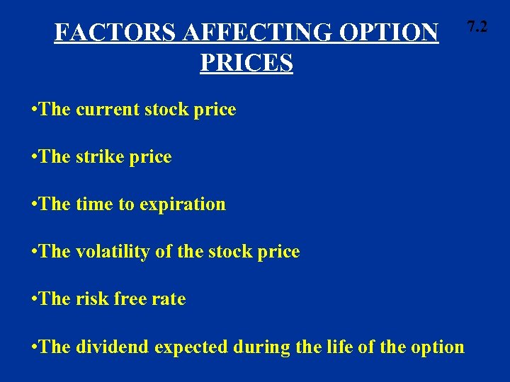 FACTORS AFFECTING OPTION PRICES • The current stock price • The strike price •