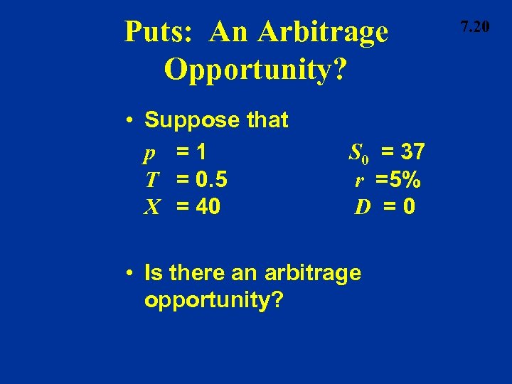 Puts: An Arbitrage Opportunity? • Suppose that p =1 T = 0. 5 X
