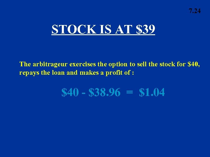 7. 24 STOCK IS AT $39 The arbitrageur exercises the option to sell the