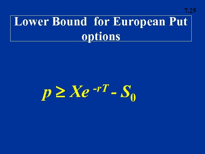 7. 25 Lower Bound for European Put options p Xe -r. T - S