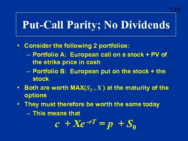 7. 27 Put-Call Parity; No Dividends • Consider the following 2 portfolios: – Portfolio