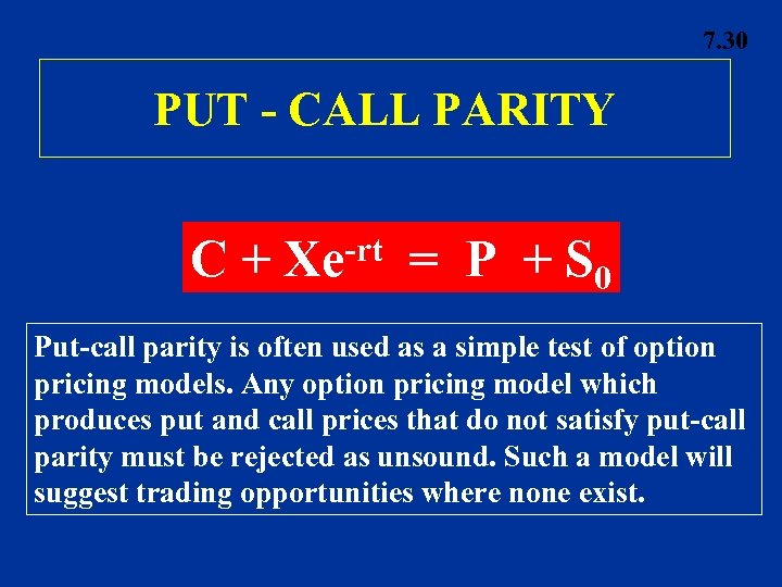 7. 30 PUT - CALL PARITY C+ -rt Xe = P + S 0
