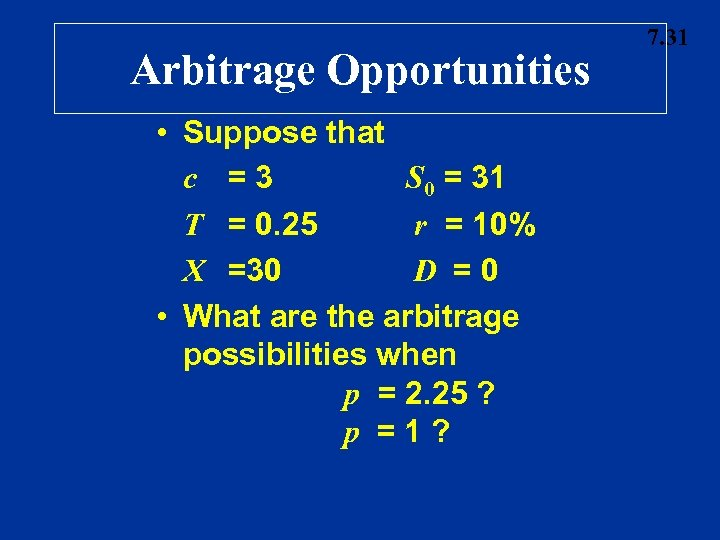 Arbitrage Opportunities • Suppose that c =3 S 0 = 31 T = 0.
