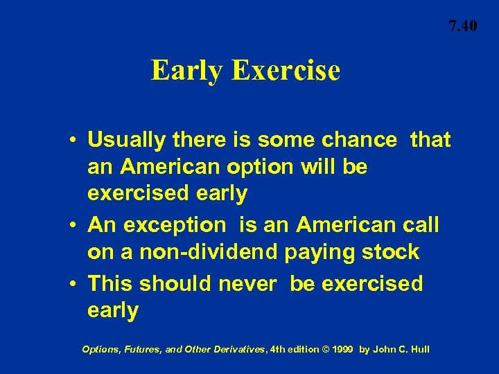7. 40 Early Exercise • Usually there is some chance that an American option