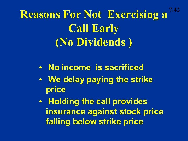 Reasons For Not Exercising a Call Early (No Dividends ) • No income is