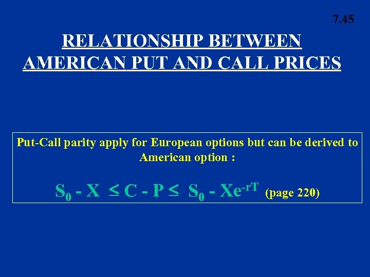 7. 45 RELATIONSHIP BETWEEN AMERICAN PUT AND CALL PRICES Put-Call parity apply for European