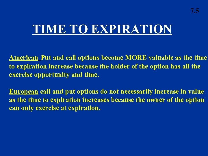 7. 5 TIME TO EXPIRATION American Put and call options become MORE valuable as