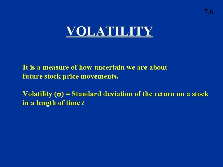 7. 6 VOLATILITY It is a measure of how uncertain we are about future