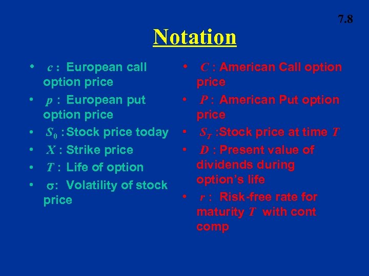 Notation • c : European call • • • option price p : European