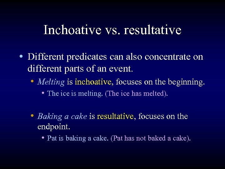 Inchoative vs. resultative • Different predicates can also concentrate on different parts of an