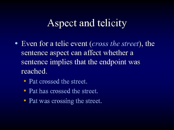 Aspect and telicity • Even for a telic event (cross the street), the sentence