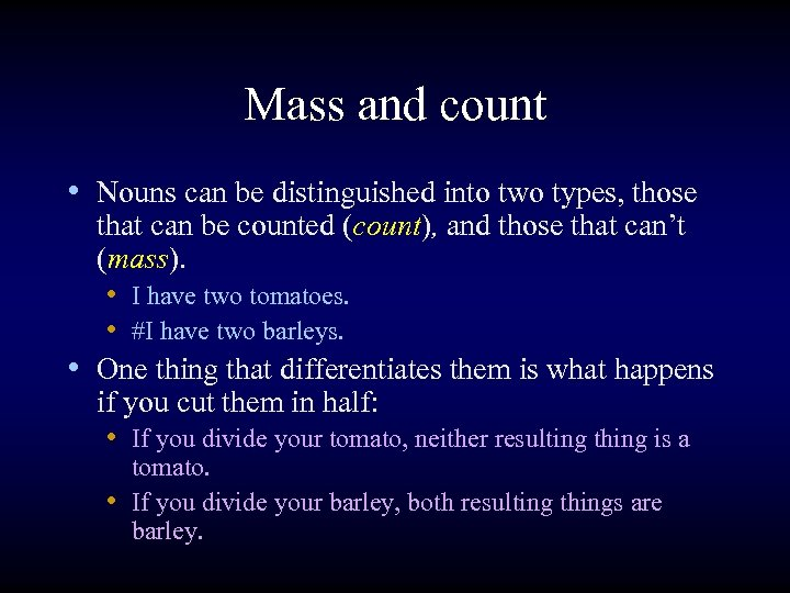 Mass and count • Nouns can be distinguished into two types, those that can