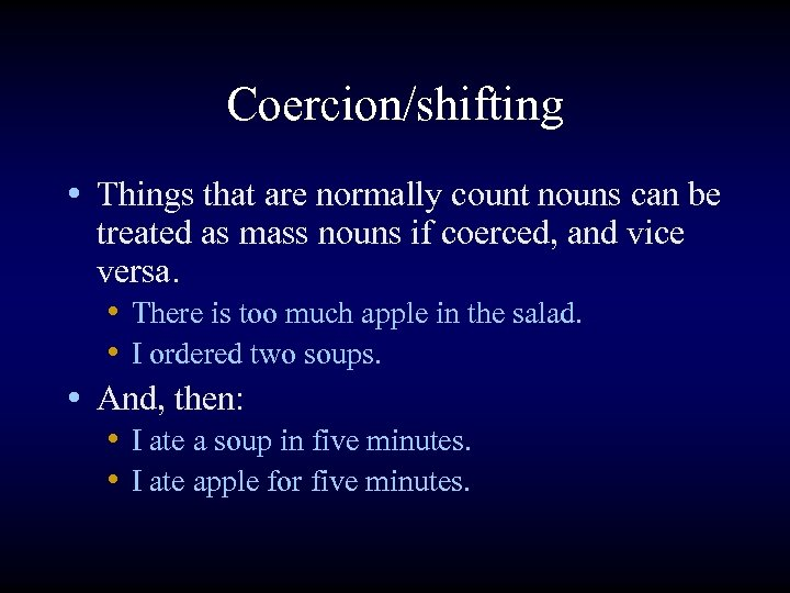 Coercion/shifting • Things that are normally count nouns can be treated as mass nouns