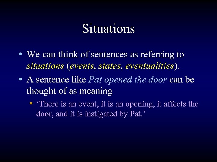 Situations • We can think of sentences as referring to situations (events, states, eventualities).
