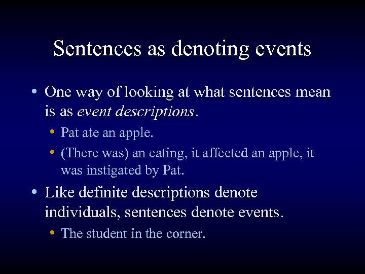 Sentences as denoting events • One way of looking at what sentences mean is