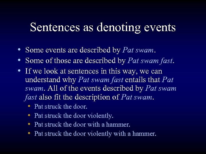 Sentences as denoting events • Some events are described by Pat swam. • Some