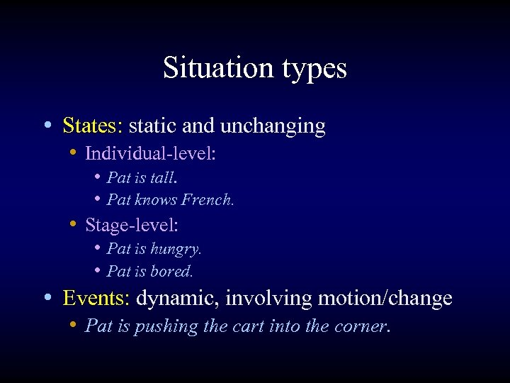 Situation types • States: static and unchanging • Individual-level: • Pat is tall. •