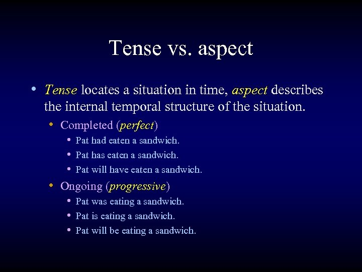 Tense vs. aspect • Tense locates a situation in time, aspect describes the internal