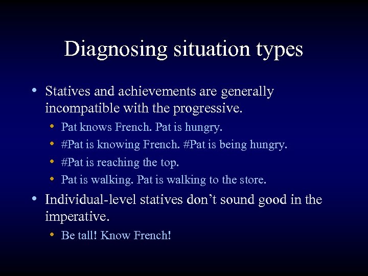 Diagnosing situation types • Statives and achievements are generally incompatible with the progressive. •